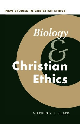 Biology and Christian Ethics (New Studies in Christian Ethics)