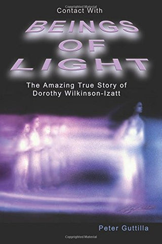 Contact With Beings of Light: The Amazing True Story of Dorothy Wilkinson-Izatt