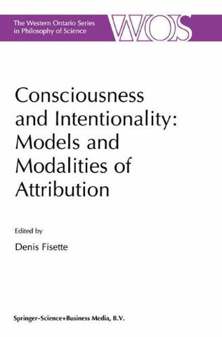 Consciousness and Intentionality: Models and Modalities of Attribution (The Western Ontario Series in Philosophy of Science)