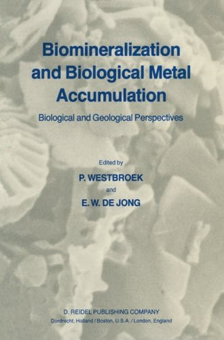 Biomineralization and Biological Metal Accumulation: Biological and Geological Perspectives Papers presented at the Fourth International Symposium