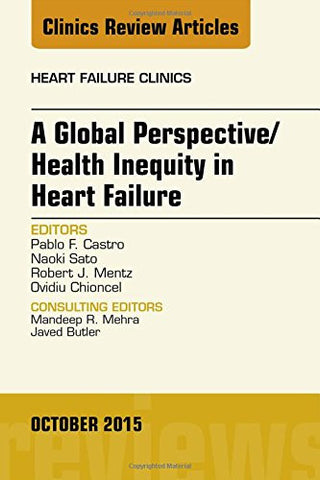 A Global Perspective/Health Inequity in Heart Failure, An Issue of Heart Failure Clinics, 1e (The Clinics: Internal Medicine)