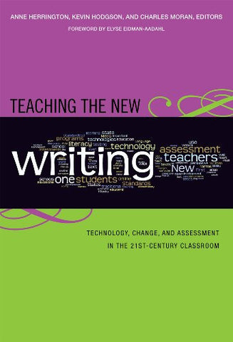 Teaching the New Writing: Technology, Change, and Assessment in the 21st-Century Classroom (Language & Literacy Series) (Language and Literacy Ser