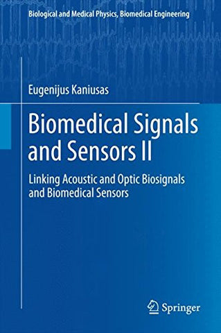 Biomedical Signals and Sensors II: Linking Acoustic and Optic Biosignals and Biomedical Sensors (Biological and Medical Physics, Biomedical Engine