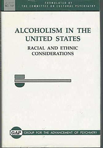 Alcoholism in the United States: Racial & Ethnic Considerations (Gap Report (Group for the Advancement of Psychiatry))