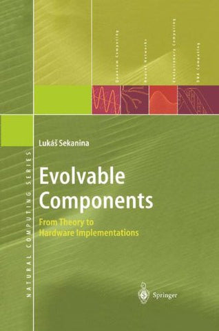 Evolvable Components: From Theory to Hardware Implementations (Natural Computing Series)