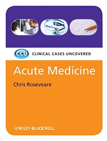 Acute Medicine: Clinical Cases Uncovered [Black & White]