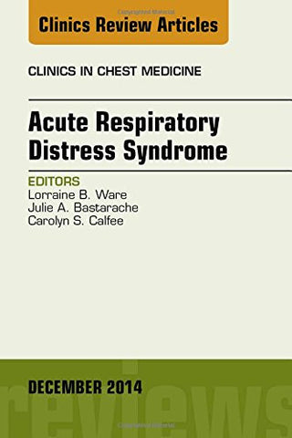 Acute Respiratory Distress Syndrome, An Issue of Clinics in Chest Medicine, 1e (The Clinics: Internal Medicine)
