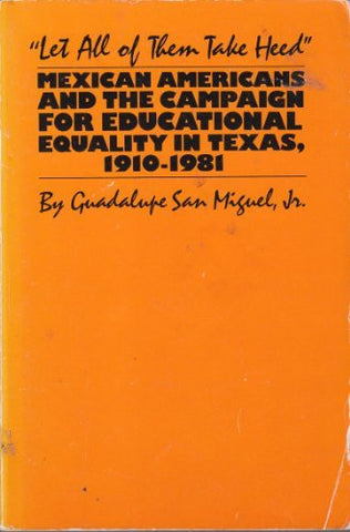 Let All of Them Take Heed: Mexican Americans and the Campaign for Educational Equality in Texas, 1910-1981 (Reville Book)