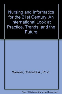 Nursing and Informatics for the 21st Century: An International Look at Practice, Trends, and the Future