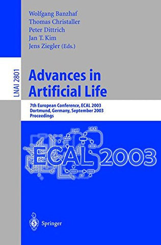 Advances in Artificial Life: 7th European Conference, ECAL 2003, Dortmund, Germany, September 14-17, 2003, Proceedings (Lecture Notes in Computer
