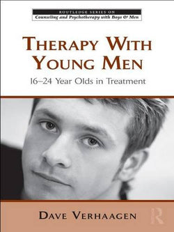 Therapy With Young Men: 16-24 Year Olds in Treatment (The Routledge Series on Counseling and Psychotherapy with Boys and Men)