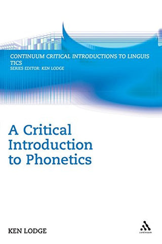 A Critical Introduction to Phonetics (Bloomsbury Critical Introductions to Linguistics)