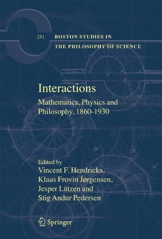 Interactions: Mathematics, Physics and Philosophy, 1860-1930 (Boston Studies in the Philosophy and History of Science)