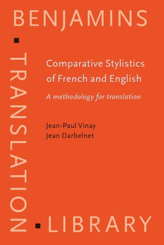Comparative Stylistics of French and English: A methodology for translation (Benjamins Translation Library)