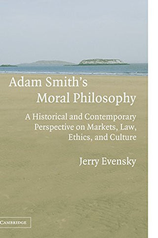 Adam Smith's Moral Philosophy: A Historical and Contemporary Perspective on Markets, Law, Ethics, and Culture (Historical Perspectives on Modern E