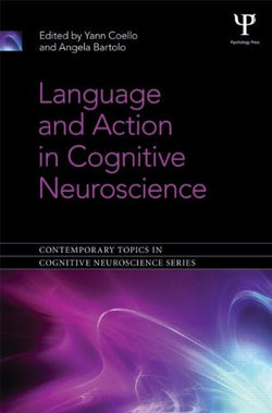 Language and Action in Cognitive Neuroscience (Contemporary Topics in Cognitive Neuroscience)