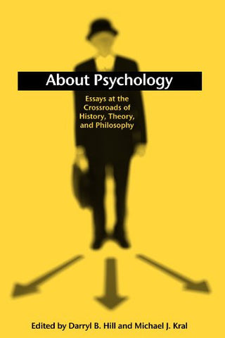 About Psychology: Essays at the Crossroads of History, Theory, and Philosophy (Suny Series, Alternatives in Psychology)