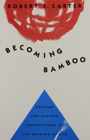 Becoming Bamboo: Western and Eastern Explorations of the Meaning of Life
