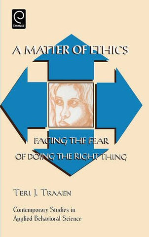 A Matter of Ethics: Facing the Fear of Doing the Right Thing (Contemporary Studies in Applied Behavioral Science) (Advances in Interdisciplinary S