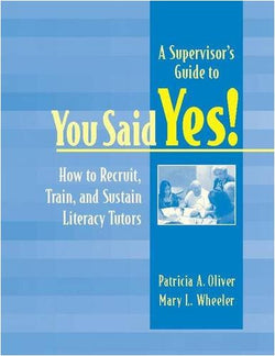 A Supervisor's Guide to YOU SAID YES!: How to Recruit, Train, and Sustain Literacy Tutors