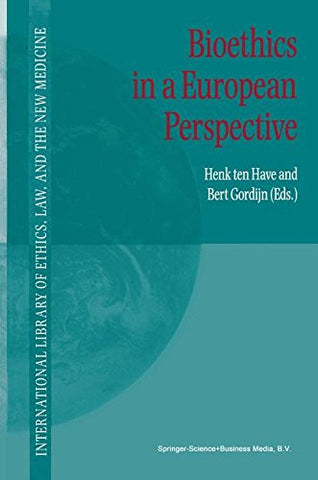 Bioethics in a European Perspective (International Library of Ethics, Law, and the New Medicine)