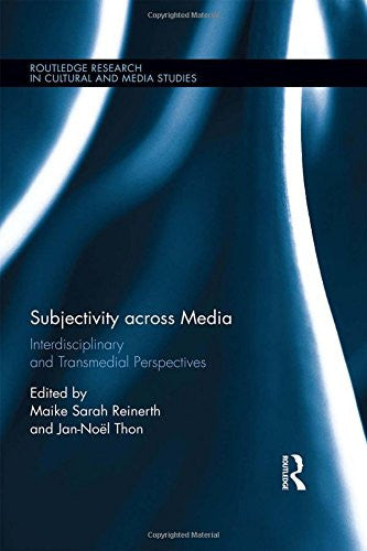 Subjectivity across Media: Interdisciplinary and Transmedial Perspectives (Routledge Research in Cultural and Media Studies)