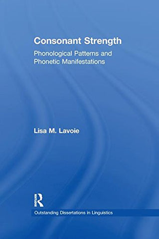 Consonant Strength: Phonological Patterns and Phonetic Manifestations (Outstanding Dissertations in Linguistics)