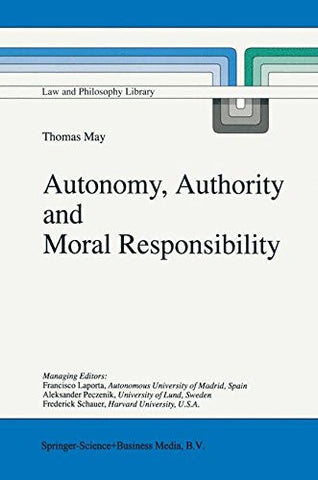 Autonomy, Authority and Moral Responsibility (Law and Philosophy Library)