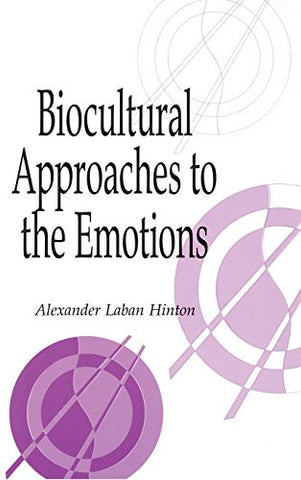 Biocultural Approaches to the Emotions (Publications of the Society for Psychological Anthropology)