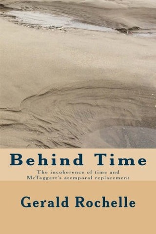 Behind Time: The Incoherence of Time and McTaggart's Atemporal Replacement