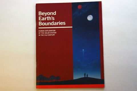 Beyond Earth's Boundaries: Human Exploration of the Solar System in the 21st Century, 1988 Annual Report to the Administrator