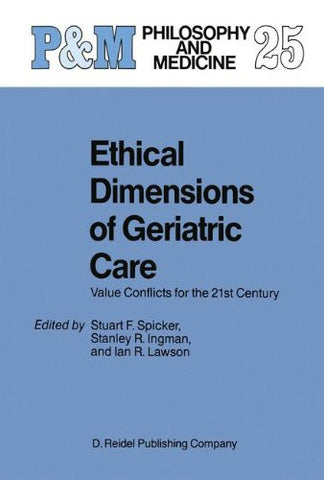 Ethical Dimensions of Geriatric Care: Value Conflicts for the 21st Century (Philosophy and Medicine)