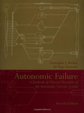 Autonomic Failure: A Textbook of Clinical Disorders of the Autonomic Nervous System (Oxford Medical Publications)