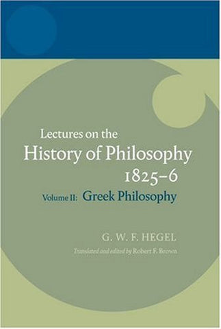 Hegel: Lectures on the History of Philosophy Volume II: Greek Philosophy