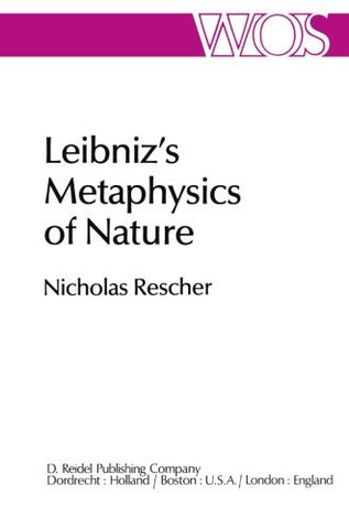 Leibniz's Metaphysics of Nature: A Group of Essays (The Western Ontario Series in Philosophy of Science)