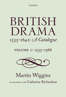 British Drama 1533-1642: A Catalogue: Volume I: 1533-1566