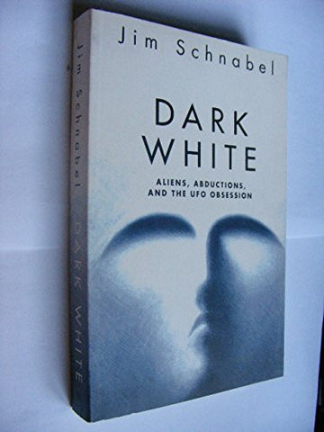 Dark White: Aliens, Abductions and the UFO Obsession