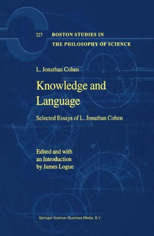 Knowledge and Language: Selected Essays of L. Jonathan Cohen (Boston Studies in the Philosophy and History of Science)