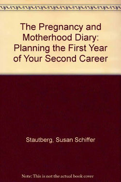 The Pregnancy and Motherhood Diary: Planning the First Year of Your Second Career
