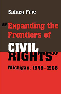 """Expanding the Frontiers of Civil Rights"": Michigan, 1948-1968 (Great Lakes Books Series)"