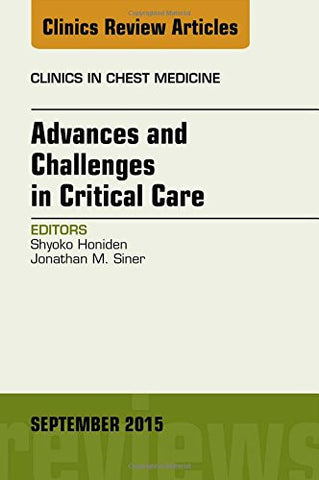 Advances and Challenges in Critical Care, An Issue of Clinics in Chest Medicine, 1e (The Clinics: Internal Medicine)