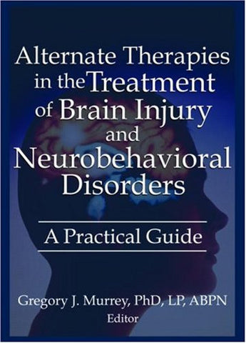 Alternate Therapies in the Treatment of Brain Injury and Neurobehavioral Disorders: A Practical Guide