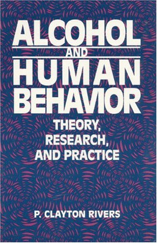 Alcohol and Human Behavior: Theory, Research and Practice