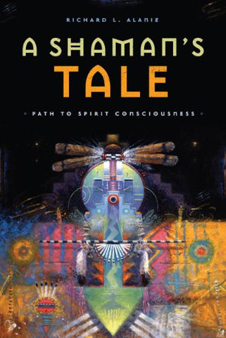 A Shaman's Tale: Path to Spirit Consciousness