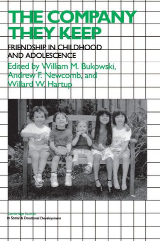 The Company They Keep: Friendships in Childhood and Adolescence (Cambridge Studies in Social and Emotional Development)