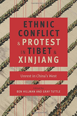 Ethnic Conflict and Protest in Tibet and Xinjiang: Unrest in China's West (Studies of the Weatherhead East Asian Institute, Columbia University)
