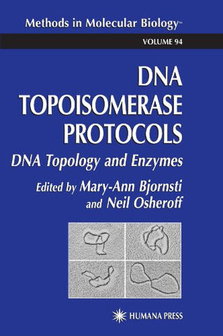 DNA Topoisomerase Protocols: Volume I: DNA Topology and Enzymes (Methods in Molecular Biology)