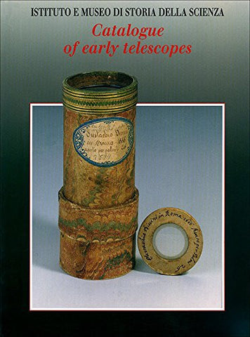 Catalogue of Early Telescopes (Istituto e Museo di Storia della Scienza, Firenze) (Cataloghi di Raccolte Scientifiche 4)