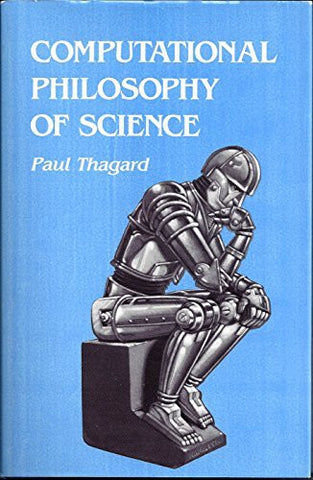 Computational Philosophy of Science (MIT Press)