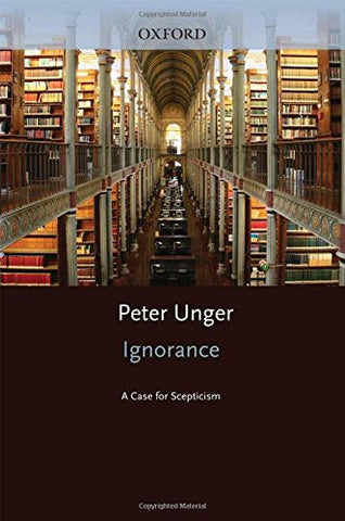 Ignorance: A Case for Scepticism (Clarendon Library of Logic and Philosophy)
